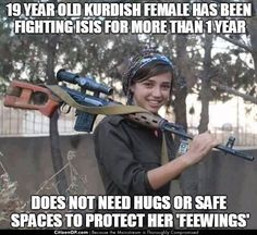 "This 19 year-old Kurdish Female Fighter from North Kurdistan celebrates one year of fighting ISIS in Rojava. Meanwhile, American college students need safe spaces and counseling after seeing ""Trump written in chalk. Religion, Female Fighter, Kurdistan, Way Of Life, College Students, At Least, Shit Happens, Motivation, American"