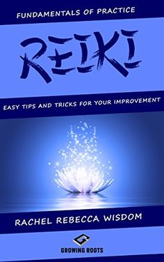 REIKI: The Fundamentals of Practice: Easy Tips and Tricks for Your Improvement by [Wisdom, Rachel Rebecca]