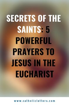The saints are unanimous in centering their lives on Jesus in the Eucharist. From their deep interior devotion, some of them composed prayers, left as examples for the rest of us. The five prayers below are words for us when don't know what we ought to say. #saints #eucharist #jesuschrist