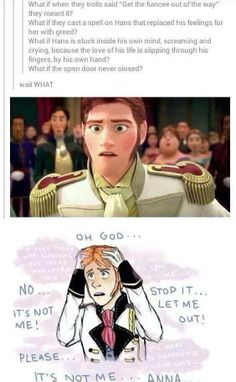 OH MY GOD this actually makes sense because when Anna had to leave after meeting Hans for he first time Hans fell into the lake and when he came up he was smiling but it wasn't an evil smile it was an 'I'm in love' smile but I always wondered why he'd smile like that if there was no one else around so yeah this makes sense omg