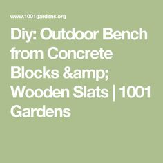 Diy: Outdoor Bench from Concrete Blocks & Wooden Slats | 1001 Gardens