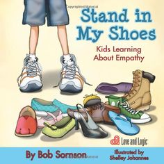 Stand in My Shoes: Kids Learning About Empathy by Bob Sornson Ph.D. #books This book teaches young children the value of noticing how other people feel.
