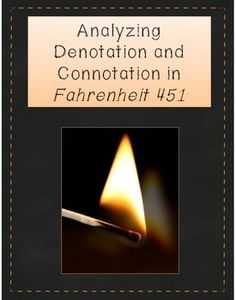 This denotation and connotation activity is an excellent way to introduce Fahrenheit 451 to your students. It encourages students to think carefully about Bradburys word choices, what emotions they invoke, and how they add importance to the novels opening.