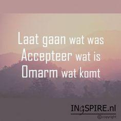 Laat gaan wat was, Accepteer wat is en Omarm wat komt – Citaat © Ingspire