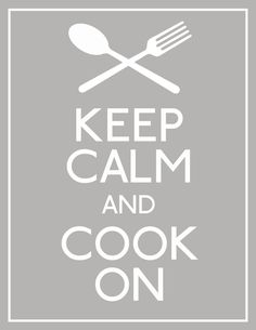 Keep Calm and Cook On!