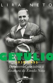 Download Getulio 1930-1945 - Do Governo Provisório a Ditadura Do Estado Novo - Lira Neto em ePUB mobi e PDF