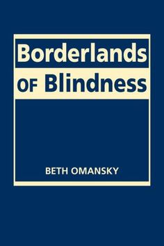 Omansky, Beth. Borderlands of Blindness. Boulder: Lynne Rienner Publishers, 2011.