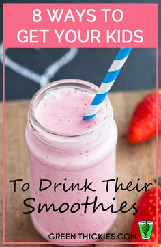8 Ways To Get Your Kids To Drink Their Smoothies