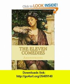 The Eleven Comedies Complete edition - vol. 1 and vol. 2 (9781450512671) Aristophanes , ISBN-10: 1450512674  , ISBN-13: 978-1450512671 ,  , tutorials , pdf , ebook , torrent , downloads , rapidshare , filesonic , hotfile , megaupload , fileserve