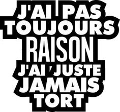 personnaliser tee shirt J ai pas toujours raison - Quote Citation, French Quotes, Positive Attitude, Slogan, Affirmations, Quotations, Funny Quotes, Tee Shirts, Inspirational Quotes
