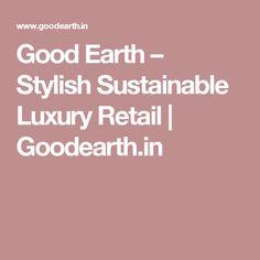 Good Earth – Stylish Sustainable Luxury Retail   Goodearth.in