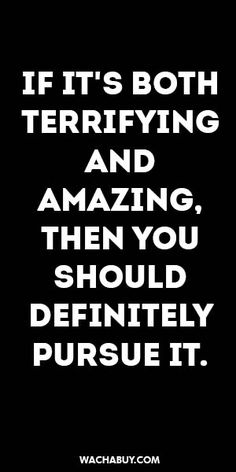 "<a class=""pintag"" href=""/explore/inspiration/"" title=""#inspiration explore Pinterest"">#inspiration</a> <a class=""pintag"" href=""/explore/quote/"" title=""#quote explore Pinterest"">#quote</a> / IF IT'S BOTH TERRIFYING AND  AMAZING, THEN YOU SHOULD DEFINITELY PURSUE IT."