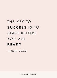 The key to success is to start before you are ready Marie Forleo Motivational inspirational girlboss quote Marie Forleo, Quotes Dream, Life Quotes Love, Quotes To Live By, New Start Quotes, Keep Going Quotes, Deep Quotes, Now Quotes, Motivational Quotes For Women