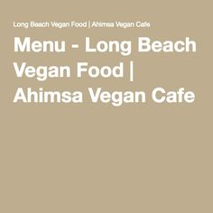 Long Beach Vegan Food | Ahimsa Vegan Cafe