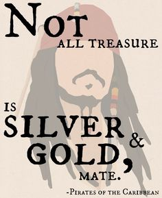 """""""Not all treasure is silver and gold, mate."""" -Pirates of the Caribbean Come back every Tuesday for """"The Bees Knees"""", where I post the best quotes from my favorite movies, TV show… movie quotes Treasure Hunt Book Quotes, Words Quotes, Quotes Quotes, Wall Quotes, Sayings, Geek Love Quotes, Library Quotes, Fandom Quotes, Romance Quotes"""