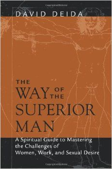 The Way of the Superior Man: A Spiritual Guide to Mastering the Challenges of Women, Work, and Sexual Desire: David Deida: 0600835090681: Am...