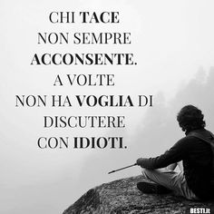 Chi tace non sempre acconsente Al Pacino, Charles Bukowski, Sentences, Slogan, Einstein, Improve Yourself, Told You So, Wisdom, Positivity