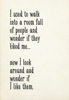 I used to walk into a room...