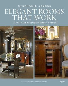 Elegant Rooms That Work - Fantasy and Function in Interior Design by Stephanie Stokes