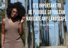 """It's important to be flexible so you can navigate any landscape."" -Tonya Rapley via Her Agenda"