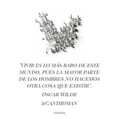 """""""Vivir es lo más raro de este mundo, pues la mayor parte de los hombres no hacemos otra cosa que existir."""" #OscarWilde #Citas #Frases @Candidman"""