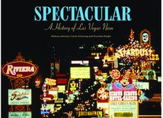Spectacular: A History of Las Vegas Neon, 2nd Printing