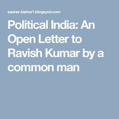 Political India: An Open Letter to Ravish Kumar by a common man