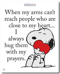 Snoopy - When my arms can't reach people .....hug them with my prayers