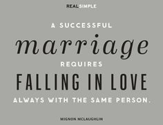 A successful marriage requires falling in love - always with the same person. Quote Illustration by The Indigo Bunting for Real Simple