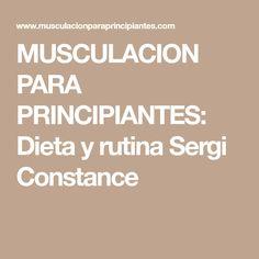MUSCULACION PARA PRINCIPIANTES: Dieta y rutina Sergi Constance