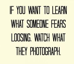 What someone fears losing love quotes life quotes quotes quote memories life quote photograph
