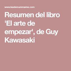 Resumen del libro 'El arte de empezar', de Guy Kawasaki