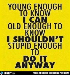 Young enough / Old enough / Stupid enough (Funny People Pictures) - #old #stupid #young