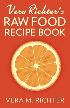 Vera Richters Raw Food Recipe Book The original raw food recipes from the original raw food restaurant -- See this great product. (Note:Amazon affiliate link)