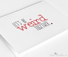 Funny Valentine's Card ∙ Weird Anniversary ∙ Just Because ∙ Let's Be Weird Together by LostMarblesCo on Etsy https://www.etsy.com/listing/216917725/funny-valentines-card-weird-anniversary