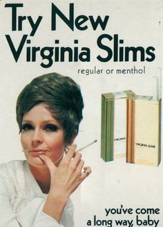 Virginia Slims-One of the first cigarettes marketed to woman. You've come a long way, baby.