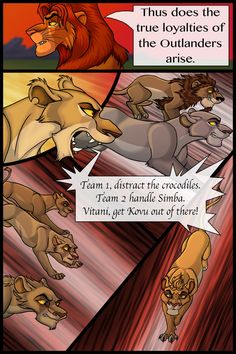 | The Lost Days of Kovu and Kiara page 48 | << First < Previous | Next > -------------------------------------------------------------- Team Outlanders, ASSEMBLE!!!! Say what you will a... Lion Story, Team 2, Crocodiles, Outlander, Deviantart, Movie Posters, Lost, King, Disney