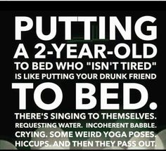 Can't stop laughing. being a mother myself and having put many drunk friends to bed in my time I would have to agree Drunk Friends, Mommy Humor, Baby Humour, Twin Humor, Toddler Humor, Funny Toddler Quotes, Funny Kids, Parenting Memes, Parenting Books