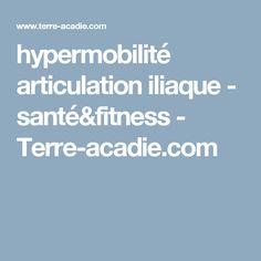hypermobilité articulation iliaque - santé&fitness - Terre-acadie.com