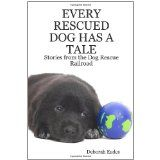 Every Rescued Dog Has a Tale: Stories from the Dog Rescue Railroad (Paperback)By Deborah Eades