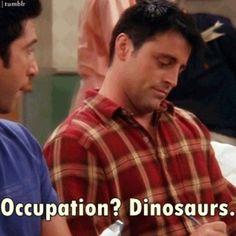 """I'm a paleontolo... dinosaurs is fine."""