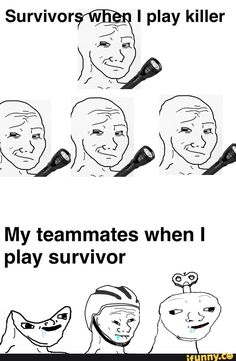 My teammates when I play survivor - iFunny :) Funny Memes About Life, Funny Relatable Memes, Funny Posts, Funny Images, Funny Pictures, Creepy Games, Horror Video Games, Funny Horror, Slash