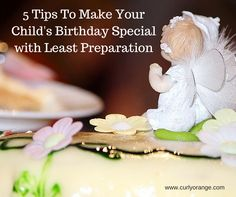 http://curlyorange.com/blog/5-tips-to-celebrate-your-child-s-birthday-with-least-preparation/