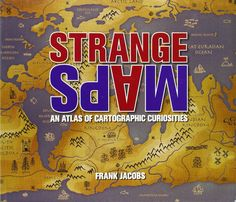Strange Maps: An Atlas of Cartographic Curiosities: Frank Jacobs: 9780142005255: Amazon.com: Books