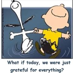 Today be grateful for everything.