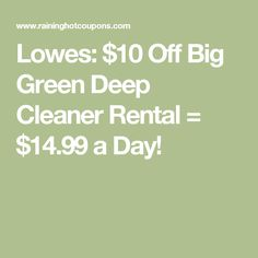 Lowes: $10 Off Big Green Deep Cleaner Rental = $14.99 a Day!