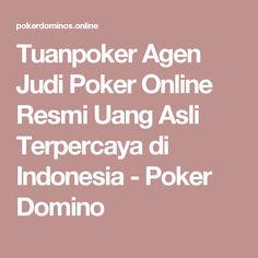 Tuanpoker Agen Judi Poker Online Resmi Uang Asli Terpercaya di Indonesia - Poker Domino