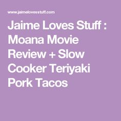 Jaime Loves Stuff : Moana Movie Review + Slow Cooker Teriyaki Pork Tacos