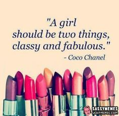 """A Girl Should Be Two Things, classy and fabulous"""" ~Coco Chanel"""