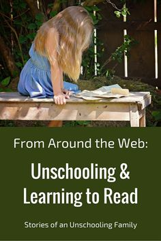 From Around the Web: Unschooling and Learning to Read | Stories of an Unschooling Family